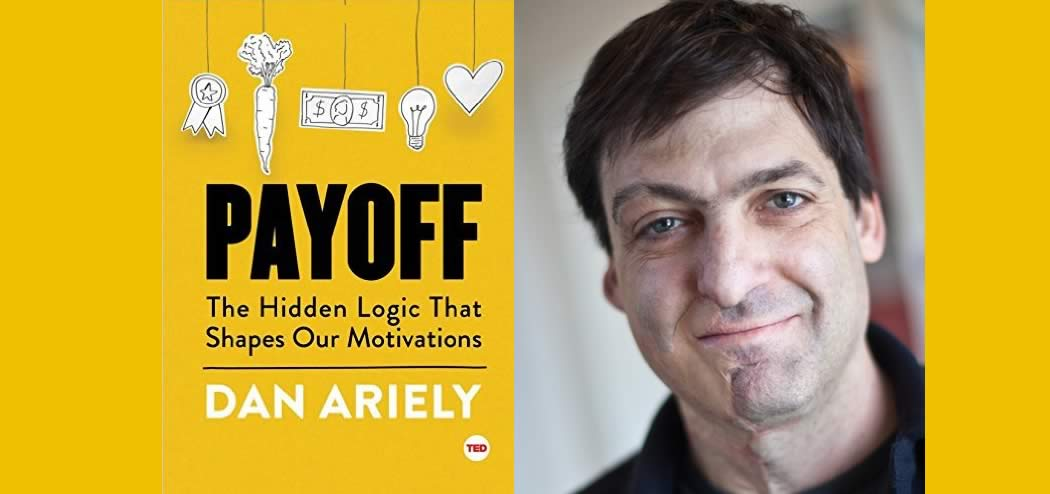 Dan Ariely - Payoff - Science of Motivation