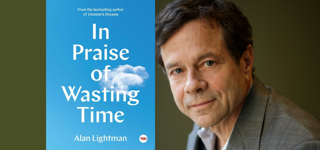 Why Wasting Time Is Good for You with Alan Lightman